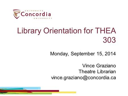 Library Orientation for THEA 303 Monday, September 15, 2014 Vince Graziano Theatre Librarian