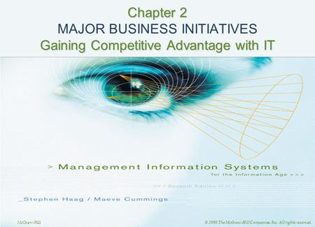 McGraw-Hill © 2008 The McGraw-Hill Companies, Inc. All rights reserved. Chapter 2 Gaining Competitive Advantage with IT Chapter 2 MAJOR BUSINESS INITIATIVES.