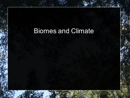 Biomes and Climate.