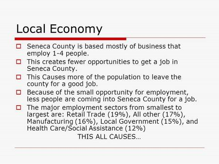 Local Economy  Seneca County is based mostly of business that employ 1-4 people.  This creates fewer opportunities to get a job in Seneca County.  This.