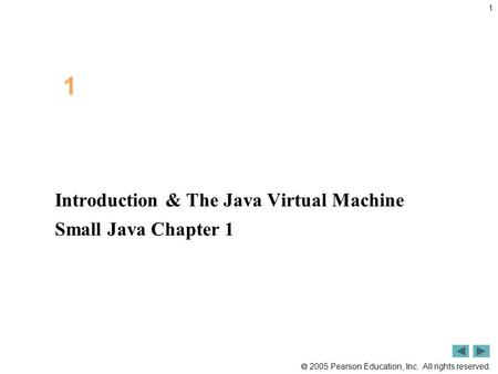  2005 Pearson Education, Inc. All rights reserved. 1 Introduction & The Java Virtual Machine Small Java Chapter 1 1.