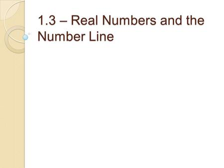 1.3 – Real Numbers and the Number Line. I.SQUARES and SQUARE ROOTS: The term square root comes from the AREAS of squares and their sides. Because 9 =