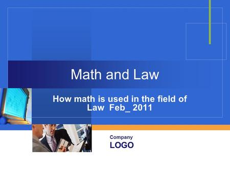 Company LOGO Math and Law How math is used in the field of Law Feb_ 2011.