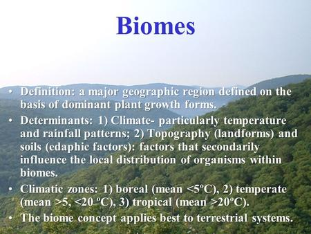 Biomes Definition: a major geographic region defined on the basis of dominant plant growth forms. Determinants: 1) Climate- particularly temperature and.