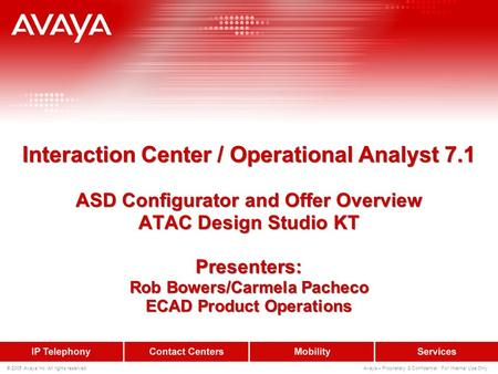 © 2005 Avaya Inc. All rights reserved. Avaya – Proprietary & Confidential. For Internal Use Only. Interaction Center / Operational Analyst 7.1 ASD Configurator.