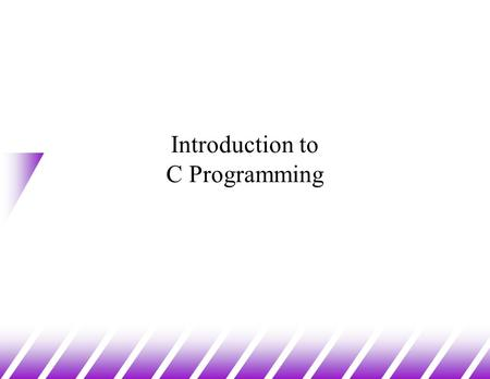 Introduction to C Programming. A Brief History u Created by Dennis Ritchie at AT&T Labs in 1972 u Originally created to design and support the Unix operating.