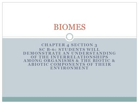 CHAPTER 4 SECTION 3 SC B-6: STUDENTS WILL DEMONSTRATE AN UNDERSTANDING OF THE INTERRELATIONSHIPS AMONG ORGANISMS & THE BIOTIC & ABIOTIC COMPONENTS OF THEIR.