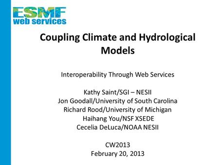 Coupling Climate and Hydrological Models Interoperability Through Web Services Kathy Saint/SGI – NESII Jon Goodall/University of South Carolina Richard.