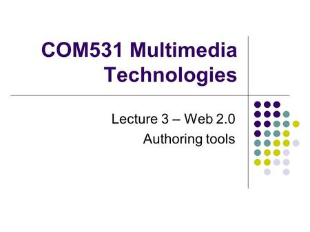 COM531 Multimedia Technologies Lecture 3 – Web 2.0 Authoring tools.