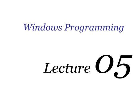 Windows Programming Lecture 05. Preprocessor Preprocessor Directives Preprocessor directives are instructions for compiler.