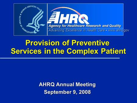 Agency for Healthcare Research and Quality Advancing Excellence in Health Care www.ahrq.gov Provision of Preventive Services in the Complex Patient AHRQ.