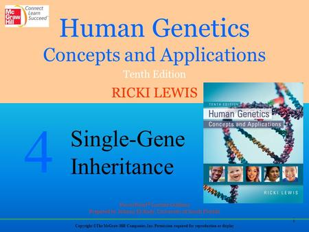 1 Human Genetics Concepts and Applications Tenth Edition RICKI LEWIS Copyright ©The McGraw-Hill Companies, Inc. Permission required for reproduction or.