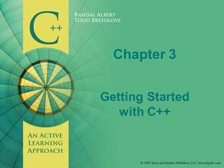 C++: An Active Learning Approach Todd Breedlove & Randal Albert Copyright © 2008 Jones and Bartlett Publishers All rights reserved. Chapter 3 Getting Started.