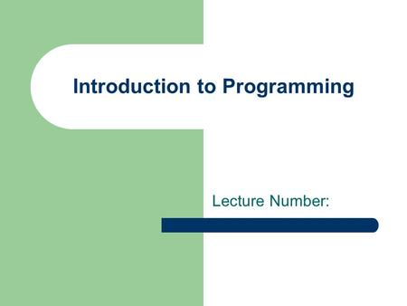 Introduction to Programming Lecture Number:. What is Programming Programming is to instruct the computer on what it has to do in a language that the computer.
