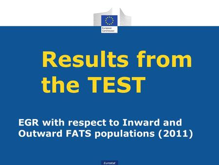 Eurostat Results from the TEST EGR with respect to Inward and Outward FATS populations (2011)