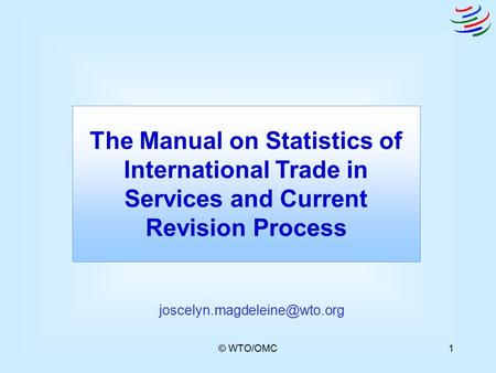 © WTO/OMC1 The Manual on Statistics of International Trade in Services and Current Revision Process
