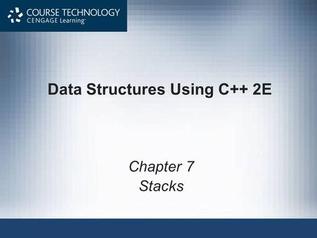 Data Structures Using C++ 2E Chapter 7 Stacks. Data Structures Using C++ 2E2 Objectives Learn about stacks Examine various stack operations Learn how.