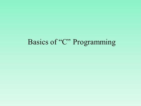 "Basics of ""C"" Programming Terminologies of 'C' 1.Keywords 2.Identifiers 3.Variables 4.Constants 5.Special Symbols 6.Operators 7.Character & String."