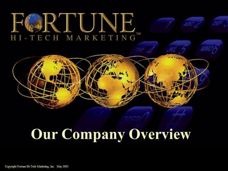 Our Company Overview Copyright Fortune Hi-Tech Marketing, Inc. May 2003.