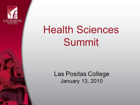 Health Sciences Summit Las Positas College January 13, 2010.