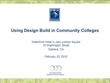 Using Design Build in Community Colleges Waterfront Hotel in Jack London Square 10 Washington Street Oakland, CA February 23, 2010.