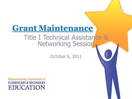 Grant Maintenance Title I Technical Assistance & Networking Session October 6, 2011.