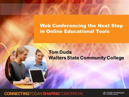 Web Conferencing the Next Step in Online Educational Tools Tom Duda Walters State Community College.