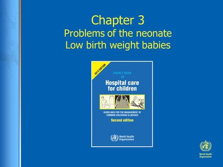 Chapter 3 Problems of the neonate Low birth weight babies.