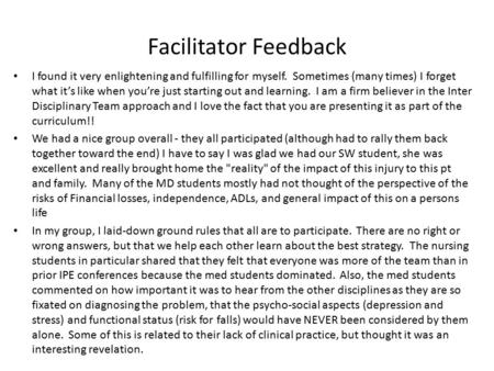 Facilitator Feedback I found it very enlightening and fulfilling for myself. Sometimes (many times) I forget what it's like when you're just starting out.
