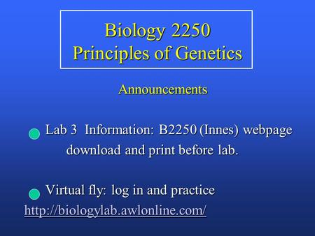 Biology 2250 Principles of Genetics Announcements Lab 3 Information: B2250 (Innes) webpage Lab 3 Information: B2250 (Innes) webpage download and print.