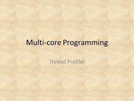 Multi-core Programming Thread Profiler. 2 Tuning Threaded Code: Intel® Thread Profiler for Explicit Threads Topics Look at Intel® Thread Profiler features.