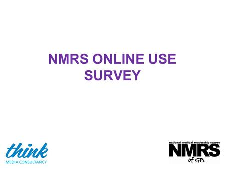 NMRS ONLINE USE SURVEY. SURVEY OBJECTIVES To provide profile data for GP online users including information about the relative weight of use by job title/year.