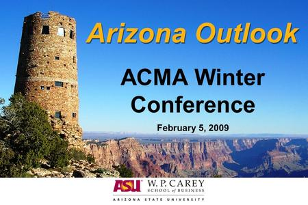 Arizona Outlook ACMA Winter Conference February 5, 2009.