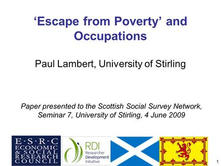 Survey Network 4 June 20091 'Escape from Poverty' and Occupations Paul Lambert, University of Stirling Paper presented to the Scottish Social Survey Network,