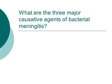 What are the three major causative agents of bacterial meningitis?