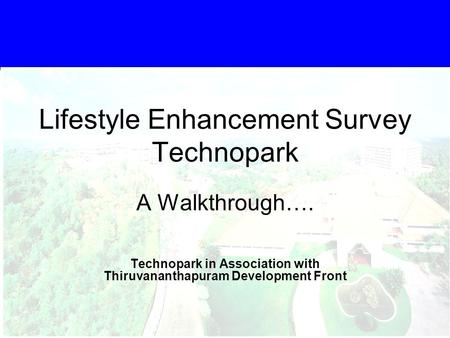 Click to edit Master text styles Second level Third level Fourth level Fifth level 1 Lifestyle Enhancement Survey Technopark A Walkthrough…. Technopark.