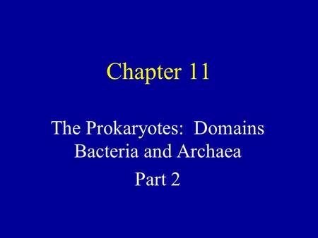 Chapter 11 The Prokaryotes: Domains Bacteria and Archaea Part 2.