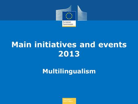 Education and Culture Main initiatives and events 2013 Multilingualism.