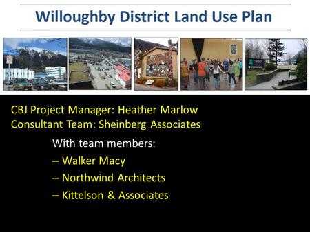 CBJ Project Manager: Heather Marlow Consultant Team: Sheinberg Associates With team members: – Walker Macy – Northwind Architects – Kittelson & Associates.