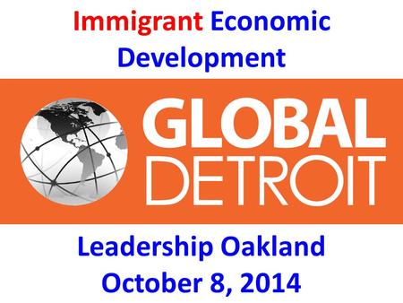 Immigrant Economic Development Leadership Oakland October 8, 2014.