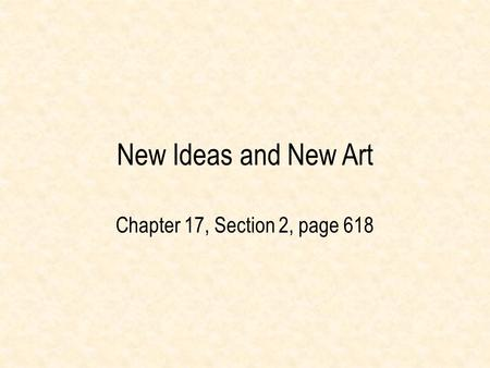 New Ideas and New Art Chapter 17, Section 2, page 618.