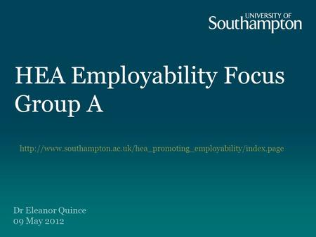 HEA Employability Focus Group A  Dr Eleanor Quince 09 May 2012.