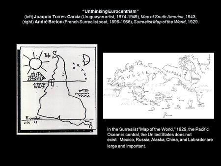 """Unthinking Eurocentrism"" (left) Joaquin Torres-Garcia (Uruguayan artist, 1874-1949), Map of South America, 1943; (right) André Breton (French Surrealist."