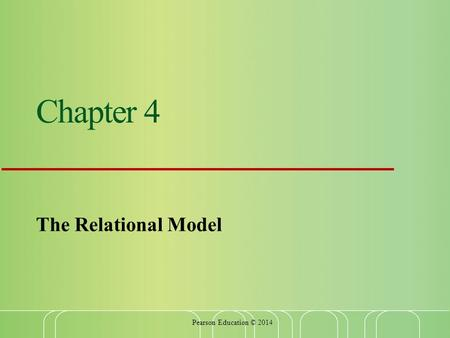 Chapter 4 The Relational Model Pearson Education © 2014.
