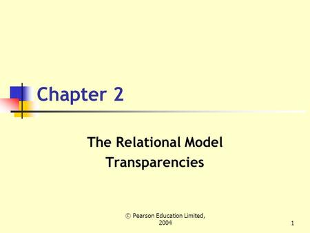 © Pearson Education Limited, 20041 Chapter 2 The Relational Model Transparencies.