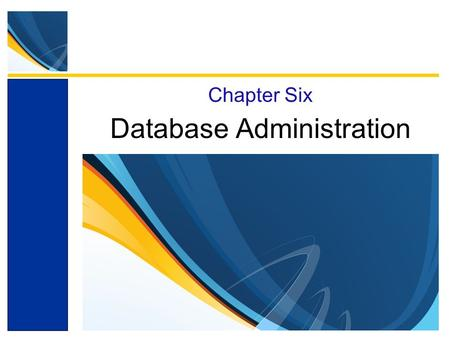 Database Administration Chapter Six. Chapter Objectives Understand the need for and importance of database administration Learn different ways of processing.