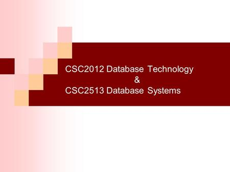 CSC2012 Database Technology & CSC2513 Database Systems.