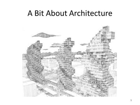 "A Bit About Architecture 1. ""Information Architecture is a high level or general view of something that conveys an overall understanding of its various."