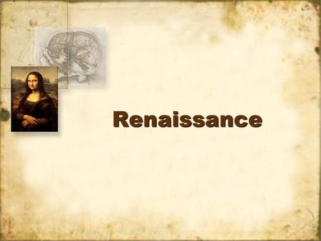 RenaissanceRenaissance. Renaissance… Rebirth of Greek and Roman Culture Started in Florence, Italy.