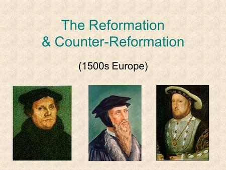 The Reformation & Counter-Reformation (1500s Europe)
